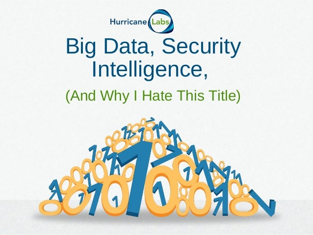 Big Data, SecurityIntelligence,(And Why I Hate This Title)