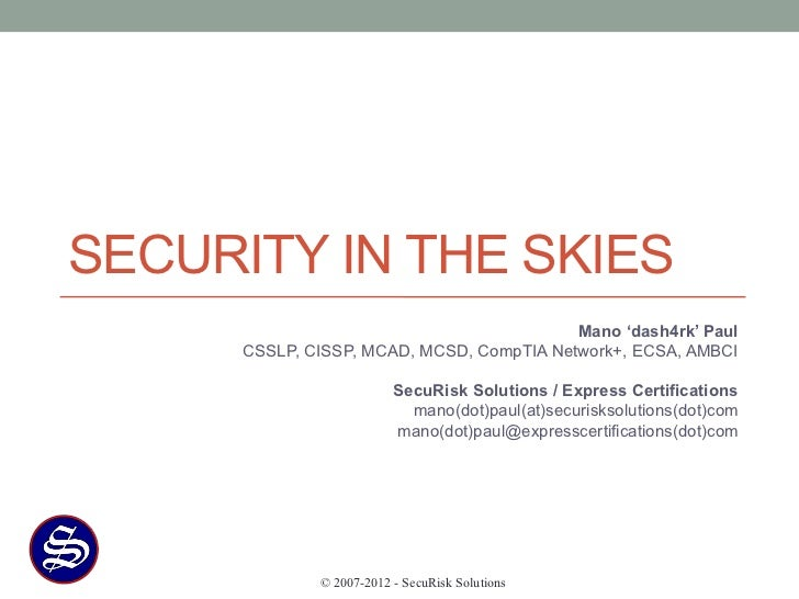 SECURITY IN THE SKIES                                           Mano 'dash4rk' Paul      CSSLP, CISSP, MCAD, MCSD, CompTIA...