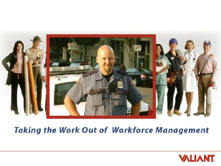 Taking the Work out of Workforce Management Taking the Work out of Workforce Management