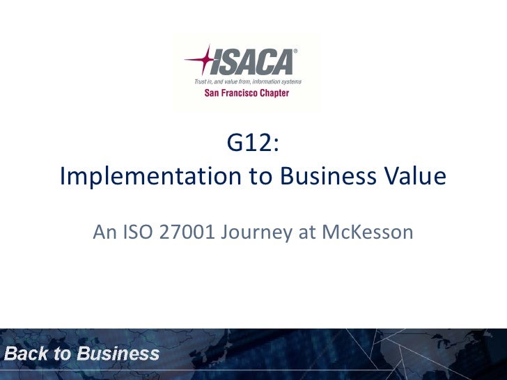 G12:Implementation to Business Value  An ISO 27001 Journey at McKesson