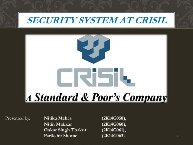 SECURITY SYSTEM AT CRISIL  Presented by: Nitika Mehra (2K14G058),  Nitin Makkar (2K14G060),  Onkar Singh Thakur (2K14G061)...