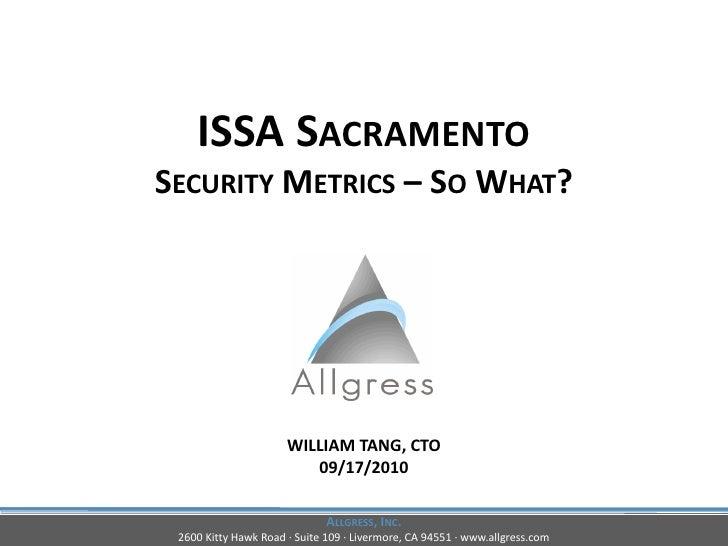 ISSA SACRAMENTO                         SECURITY METRICS – SO WHAT?                                                   WILL...