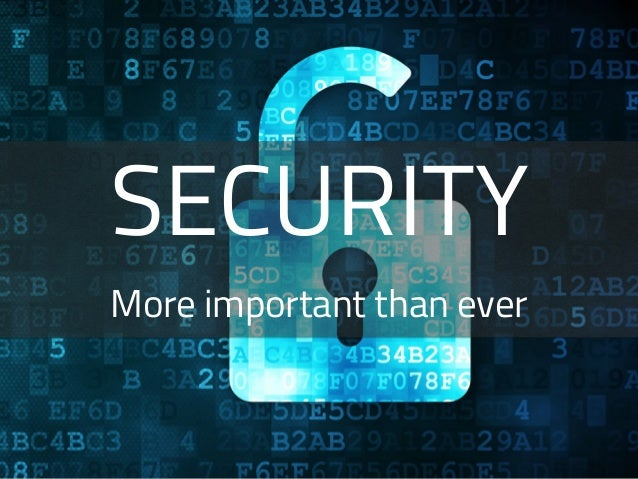 SECURITY More important than ever