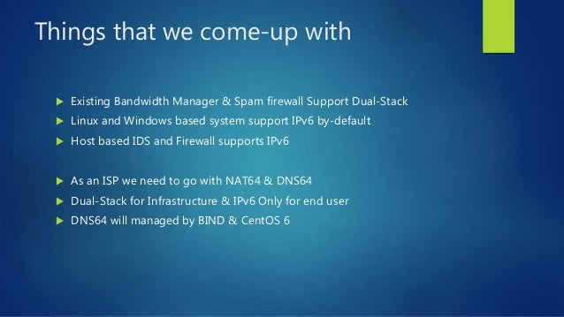Things that we come-up with  Existing Bandwidth Manager & Spam firewall Support Dual-Stack  Linux and Windows based syst...