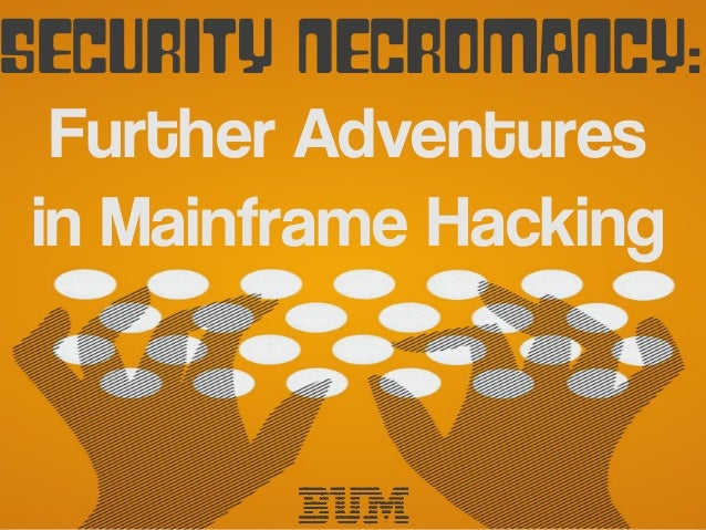 mainframed767 & bigendiansmallsB.U.M. Corp. Confidential Security Necromancy: Further Adventures in Mainframe Hacking