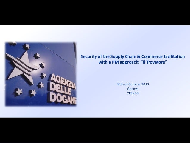 """Security of the Supply Chain & Commerce facilitation with a PM approach: """"il Trovatore""""  30th of October 2013 Genova CPEXP..."""