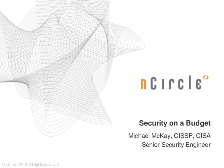 Security on a Budget                                       Michael McKay, CISSP, CISA                                     ...