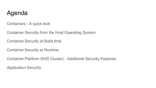 Agenda Containers - A quick look Container Security from the Host Operating System Container Security at Build time Contai...