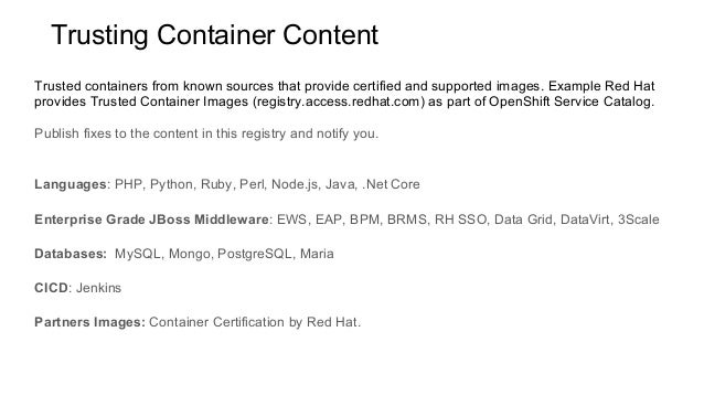 Trusted containers from known sources that provide certified and supported images. Example Red Hat provides Trusted Contai...