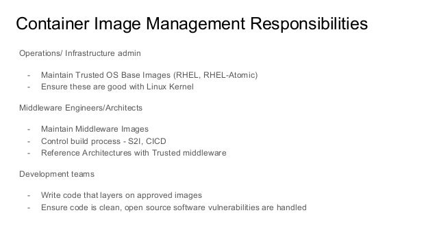 Container Image Management Responsibilities Operations/ Infrastructure admin - Maintain Trusted OS Base Images (RHEL, RHEL...