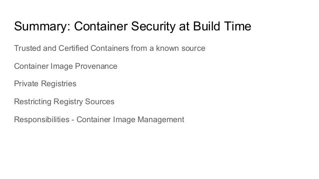 Summary: Container Security at Build Time Trusted and Certified Containers from a known source Container Image Provenance ...