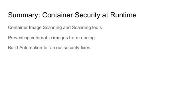 Container Image Scanning and Scanning tools Preventing vulnerable images from running Build Automation to fan out security...