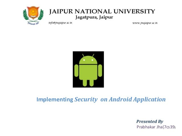 Implementing Security on Android Application Presented By Prabhakar Jha(7cs39)