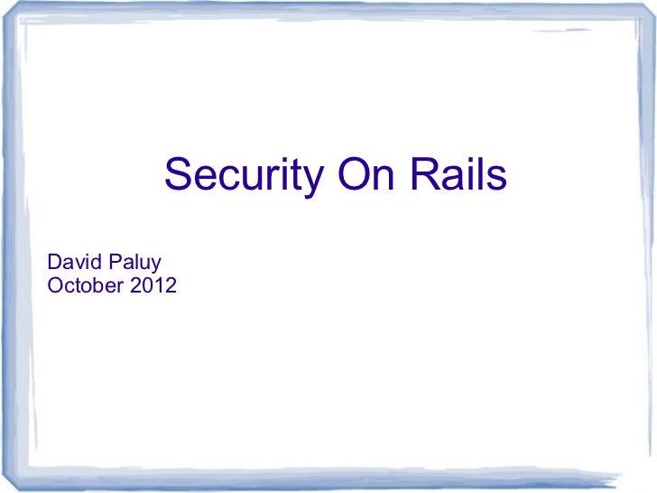 Security On RailsDavid PaluyOctober 2012