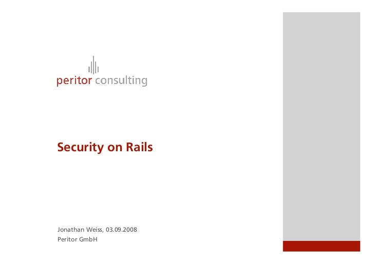 Security on Rails     Jonathan Weiss, 03.09.2008 Peritor GmbH