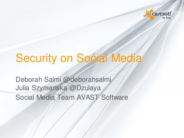 Security on Social Media Deborah Salmi @deborahsalmi Julia Szymanska @Dzulaya Social Media Team AVAST Software