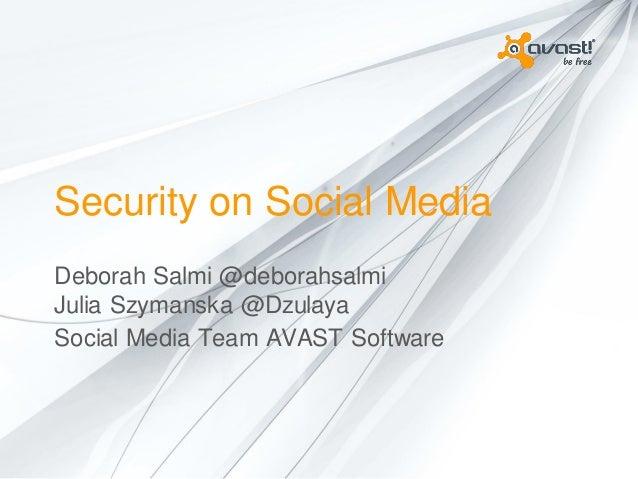 Security on Social Media Deborah Salmi @deborahsalmi Julia Szymanska @Dzulaya Social Media Team AVAST Software