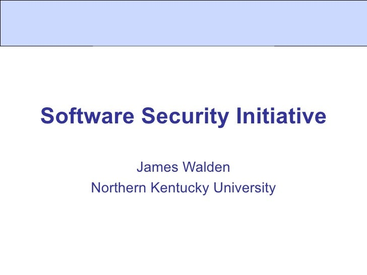 Software Security Initiative James Walden Northern Kentucky University