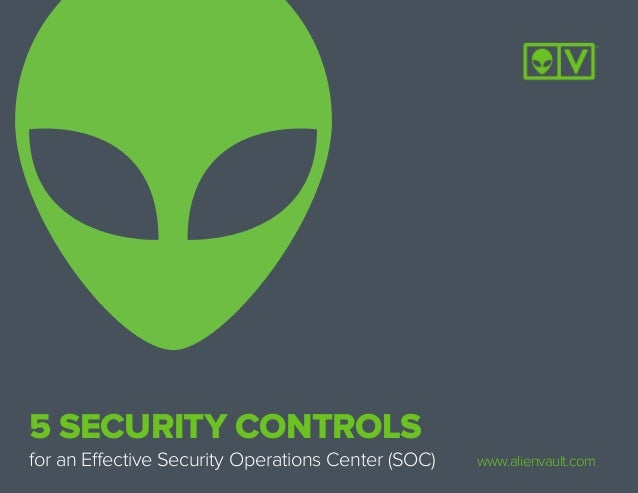 5 SECURITY CONTROLS for an Effective Security Operations Center (SOC) www.alienvault.com