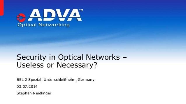 BEL 2 Spezial, Unterschleißheim, Germany 03.07.2014 Stephan Neidlinger Security in Optical Networks – Useless or Necessary?