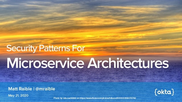Matt Raible   @mraible May 21, 2020 Security Patterns For Microservice Architectures Photo bytdlucas5000onhttps://www.f...