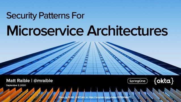 Matt Raible   @mraible September 3, 2020 Security Patterns For Microservice Architectures Photo byPURE - VIRTUALonhttps...