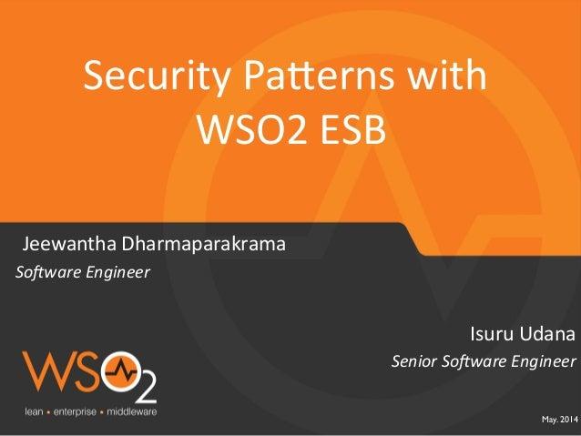 May. 2014  Senior  So(ware  Engineer   Isuru  Udana   Security  Pa1erns  with   WSO2  ESB   Jeewantha...