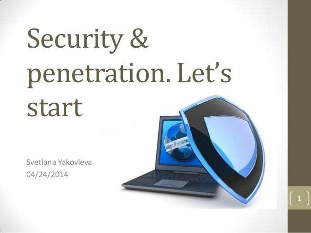 Security & penetration. Let's start Svetlana Yakovleva 04/24/2014 1