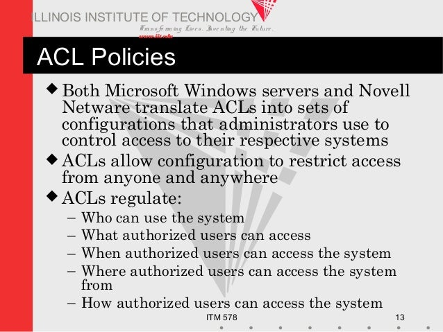 Transfo rm ing Live s. Inve nting the Future . www.iit.edu ITM 578 13 ILLINOIS INSTITUTE OF TECHNOLOGY ACL Policies  Both...