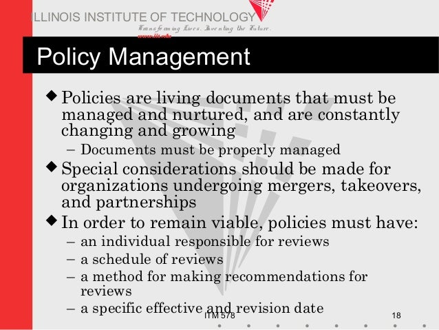 Transfo rm ing Live s. Inve nting the Future . www.iit.edu ITM 578 18 ILLINOIS INSTITUTE OF TECHNOLOGY Policy Management ...