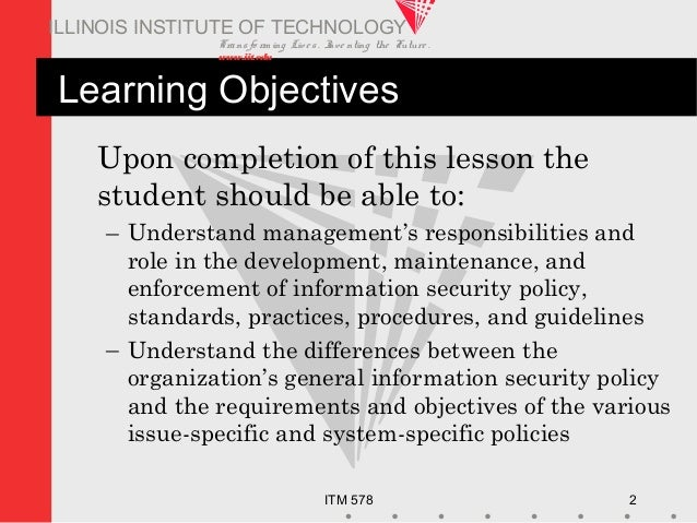 Transfo rm ing Live s. Inve nting the Future . www.iit.edu ITM 578 2 ILLINOIS INSTITUTE OF TECHNOLOGY Learning Objectives ...