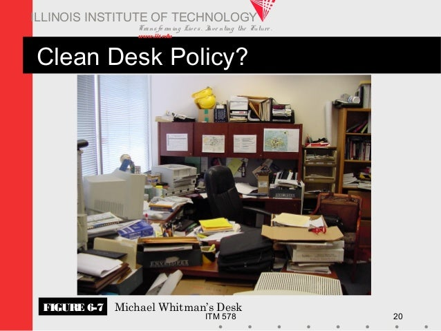 Transfo rm ing Live s. Inve nting the Future . www.iit.edu ITM 578 20 ILLINOIS INSTITUTE OF TECHNOLOGY Clean Desk Policy? ...
