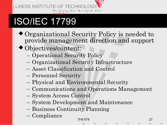 Transfo rm ing Live s. Inve nting the Future . www.iit.edu ITM 578 27 ILLINOIS INSTITUTE OF TECHNOLOGY ISO/IEC 17799  Org...