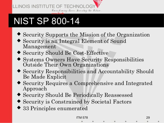 Transfo rm ing Live s. Inve nting the Future . www.iit.edu ITM 578 29 ILLINOIS INSTITUTE OF TECHNOLOGY NIST SP 800-14  Se...