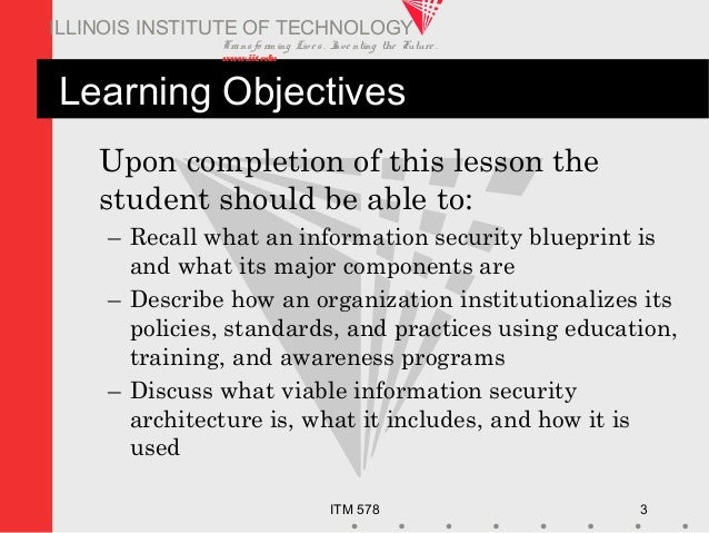 Transfo rm ing Live s. Inve nting the Future . www.iit.edu ITM 578 3 ILLINOIS INSTITUTE OF TECHNOLOGY Learning Objectives ...