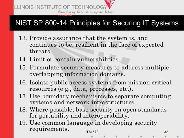 Transfo rm ing Live s. Inve nting the Future . www.iit.edu ITM 578 32 ILLINOIS INSTITUTE OF TECHNOLOGY NIST SP 800-14 Prin...