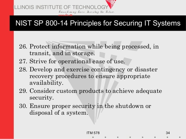 Transfo rm ing Live s. Inve nting the Future . www.iit.edu ITM 578 34 ILLINOIS INSTITUTE OF TECHNOLOGY NIST SP 800-14 Prin...