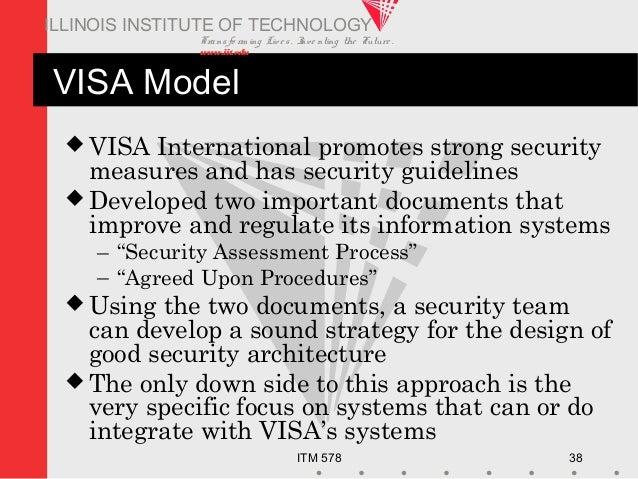 Transfo rm ing Live s. Inve nting the Future . www.iit.edu ITM 578 38 ILLINOIS INSTITUTE OF TECHNOLOGY VISA Model  VISA I...