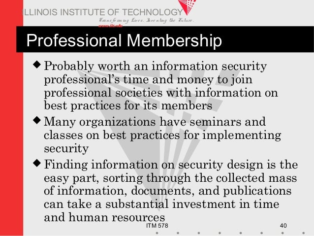 Transfo rm ing Live s. Inve nting the Future . www.iit.edu ITM 578 40 ILLINOIS INSTITUTE OF TECHNOLOGY Professional Member...