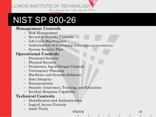 Transfo rm ing Live s. Inve nting the Future . www.iit.edu ITM 578 41 ILLINOIS INSTITUTE OF TECHNOLOGY NIST SP 800-26 Mana...