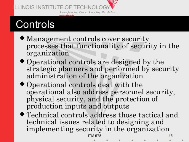 Transfo rm ing Live s. Inve nting the Future . www.iit.edu ITM 578 45 ILLINOIS INSTITUTE OF TECHNOLOGY Controls  Manageme...