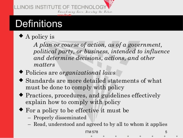 Transfo rm ing Live s. Inve nting the Future . www.iit.edu ITM 578 5 ILLINOIS INSTITUTE OF TECHNOLOGY Definitions  A poli...