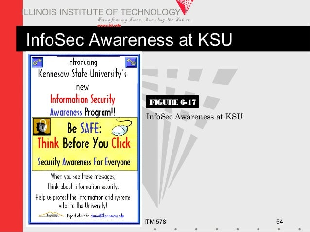 Transfo rm ing Live s. Inve nting the Future . www.iit.edu ITM 578 54 ILLINOIS INSTITUTE OF TECHNOLOGY InfoSec Awareness a...