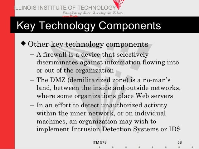 Transfo rm ing Live s. Inve nting the Future . www.iit.edu ITM 578 58 ILLINOIS INSTITUTE OF TECHNOLOGY Key Technology Comp...