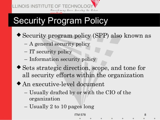 Transfo rm ing Live s. Inve nting the Future . www.iit.edu ITM 578 8 ILLINOIS INSTITUTE OF TECHNOLOGY Security Program Pol...