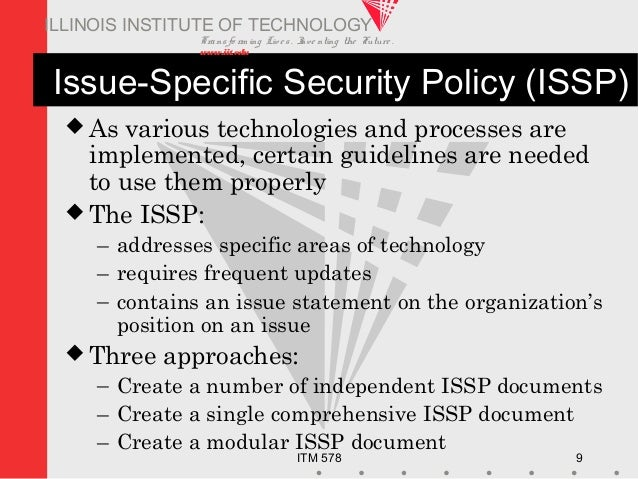 Transfo rm ing Live s. Inve nting the Future . www.iit.edu ITM 578 9 ILLINOIS INSTITUTE OF TECHNOLOGY Issue-Specific Secur...