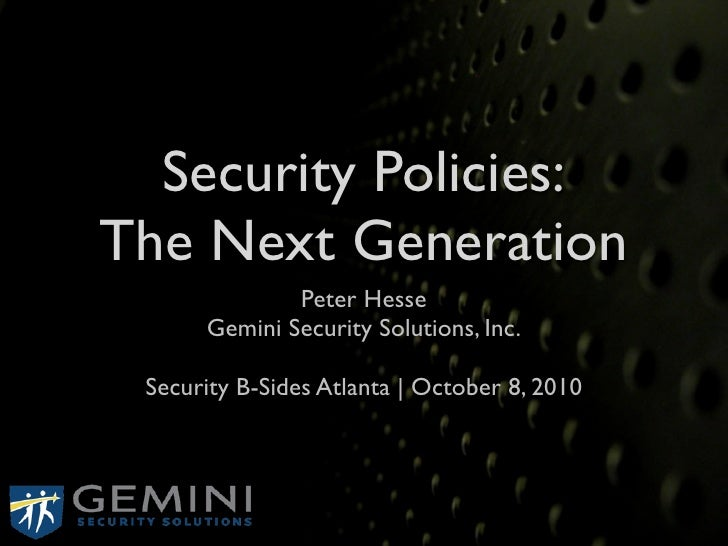 Security Policies: The Next Generation               Peter Hesse       Gemini Security Solutions, Inc.   Security B-Sides ...