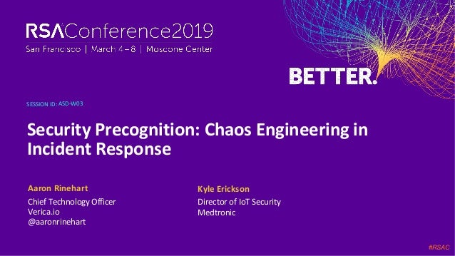 SESSION ID: #RSAC Aaron Rinehart Security Precognition: Chaos Engineering in Incident Response ASD-W03 Chief Technology Of...