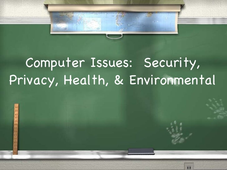 Computer Issues:  Security, Privacy, Health, & Environmental