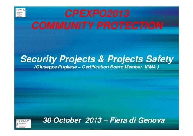 CPEXPO2013 COMMUNITY PROTECTION Security Projects & Projects Safety (Giuseppe Pugliese – Certification Board Member IPMA )...